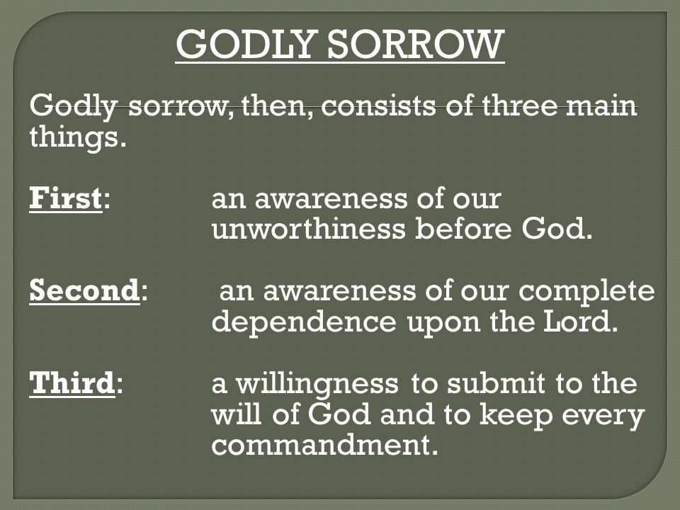 GODLY SORROW Godly sorrow, then, consists of three main things.