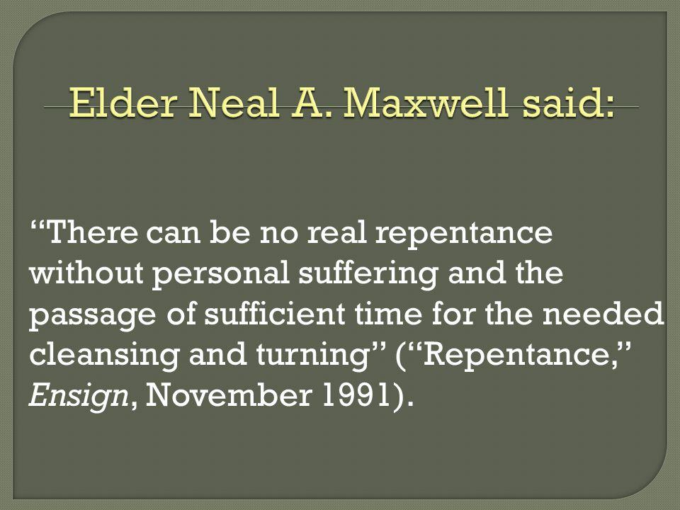 Elder Neal A. Maxwell said: