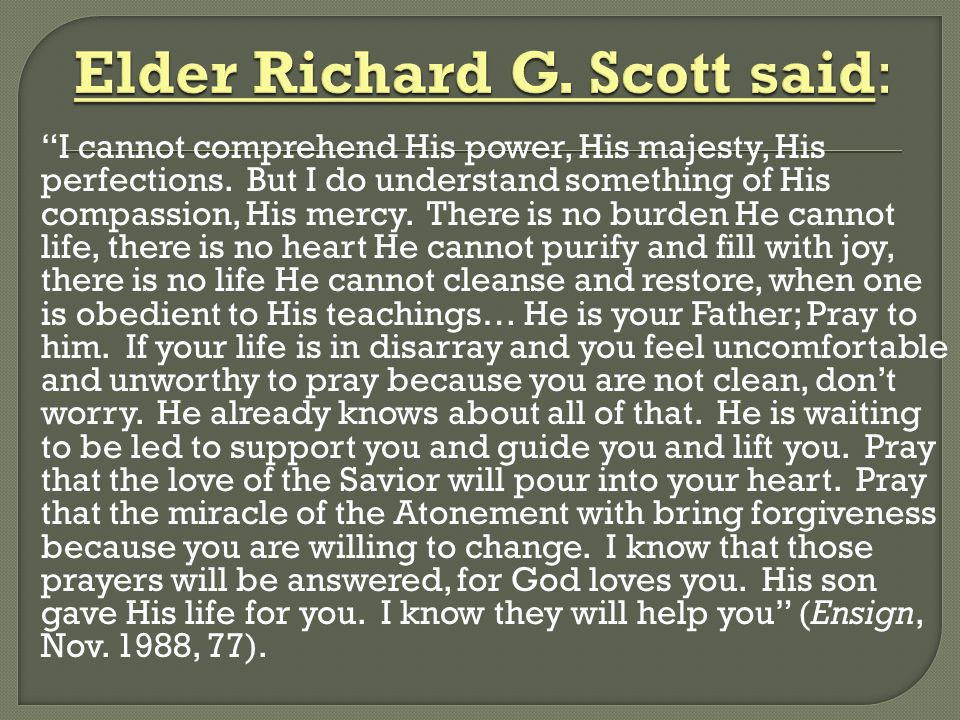 Elder Richard G. Scott said: