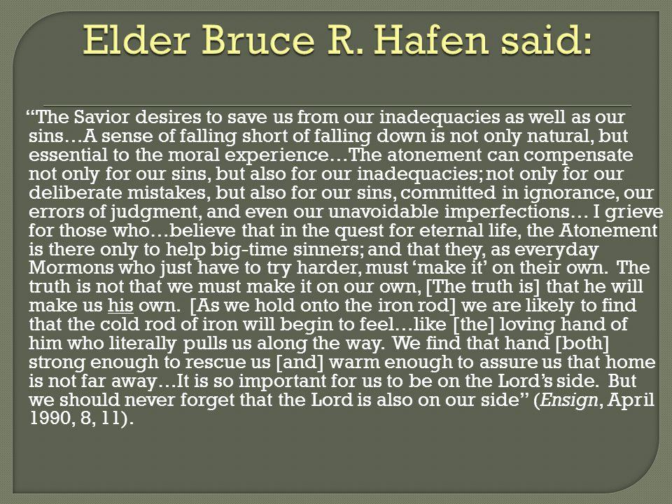 Elder Bruce R. Hafen said: