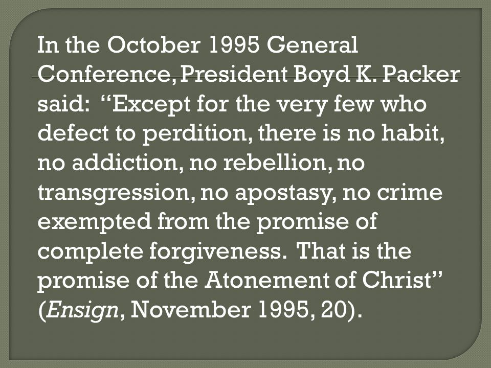 In the October 1995 General Conference, President Boyd K