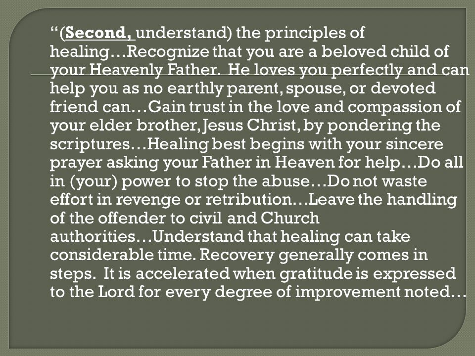 (Second, understand) the principles of healing…Recognize that you are a beloved child of your Heavenly Father.