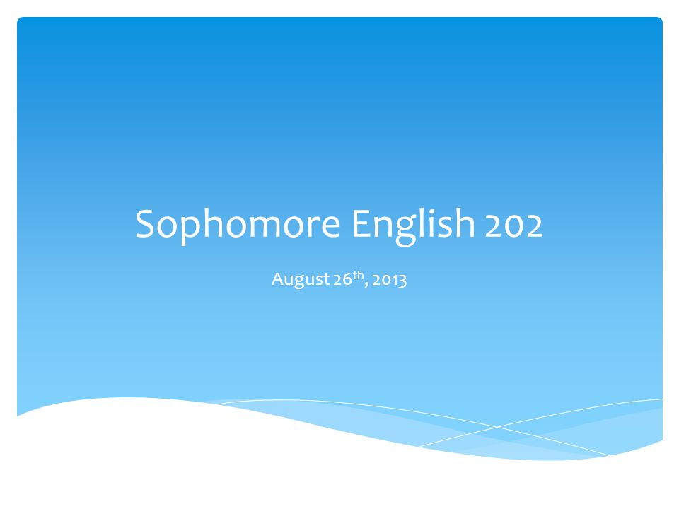 Sophomore English 202 August 26th, 2013