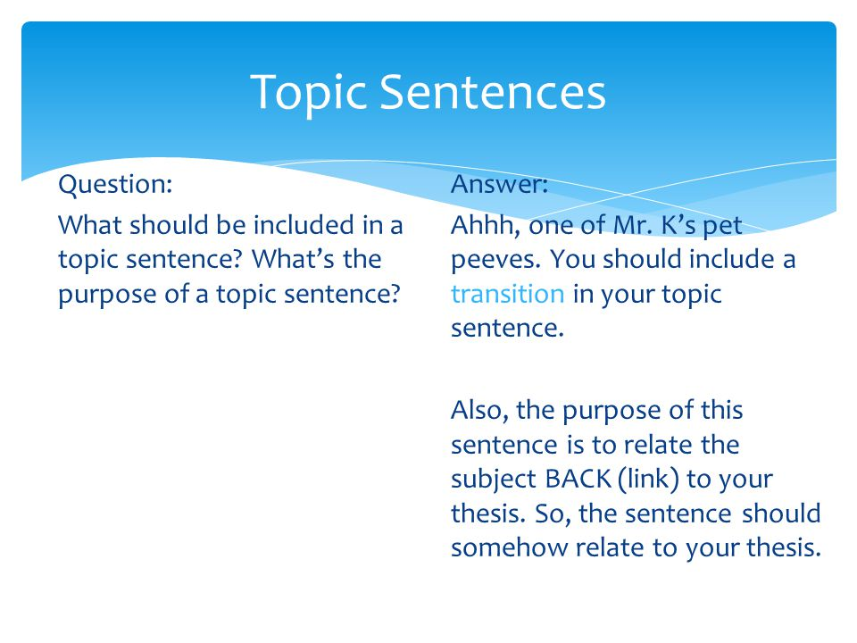 Topic Sentences Question: What should be included in a topic sentence What's the purpose of a topic sentence