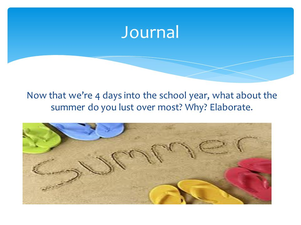 Journal Now that we're 4 days into the school year, what about the summer do you lust over most.