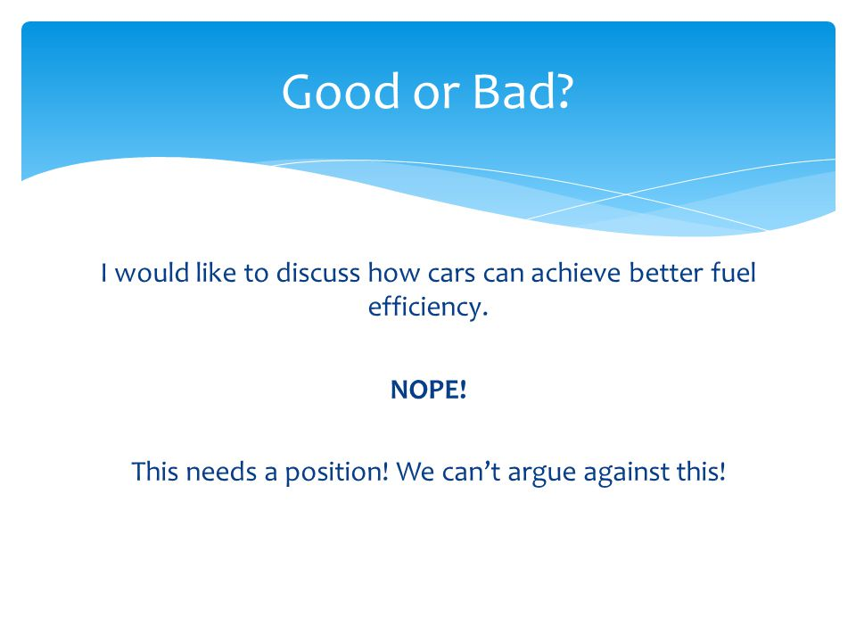 Good or Bad. I would like to discuss how cars can achieve better fuel efficiency.