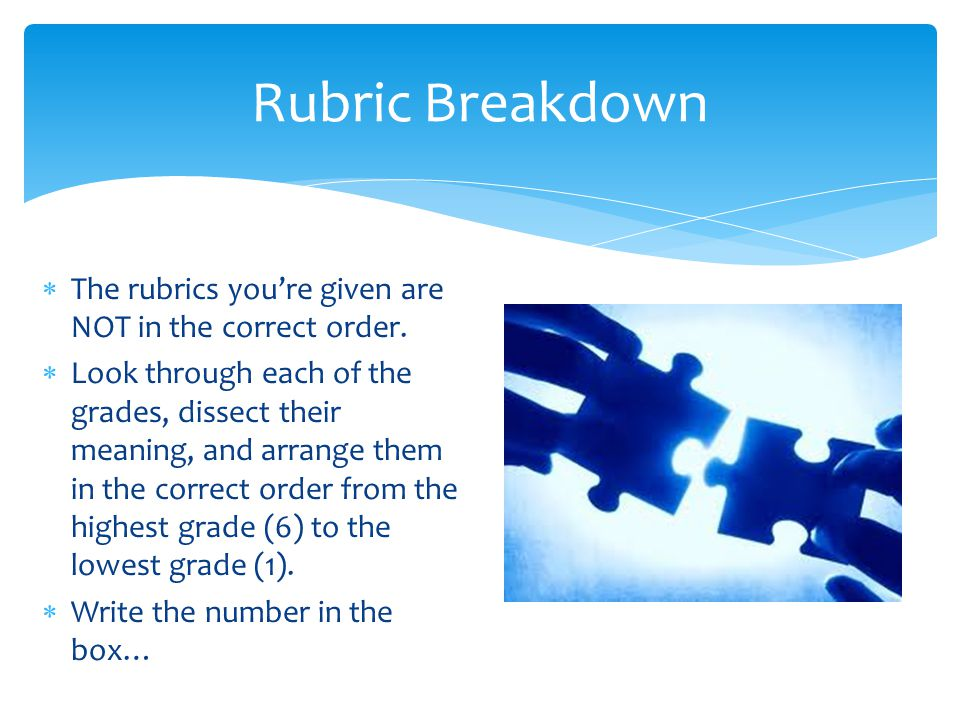 Rubric Breakdown The rubrics you're given are NOT in the correct order.