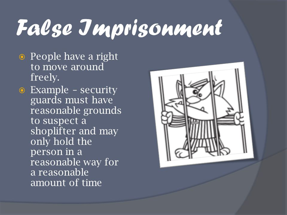 False Imprisonment People have a right to move around freely.