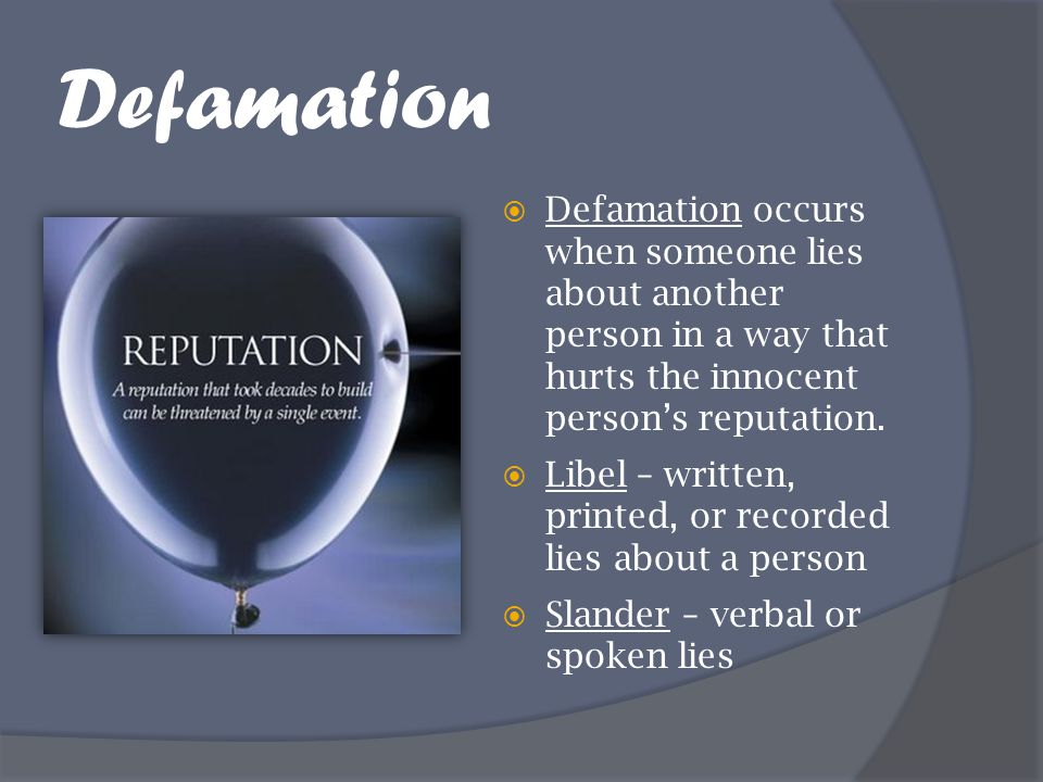 Defamation Defamation occurs when someone lies about another person in a way that hurts the innocent person's reputation.