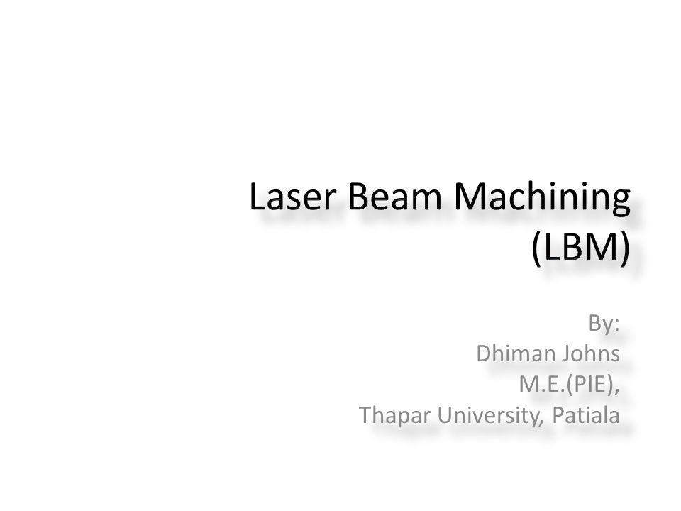 Laser Beam Machining (LBM)