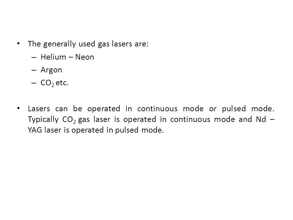 The generally used gas lasers are: