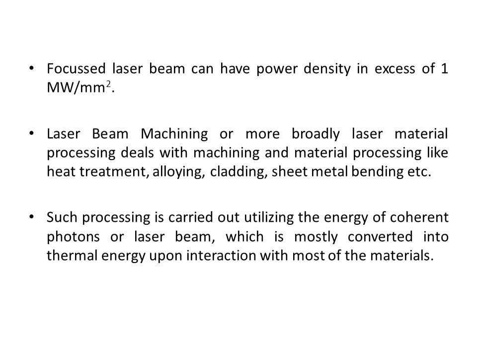 Focussed laser beam can have power density in excess of 1 MW/mm2.