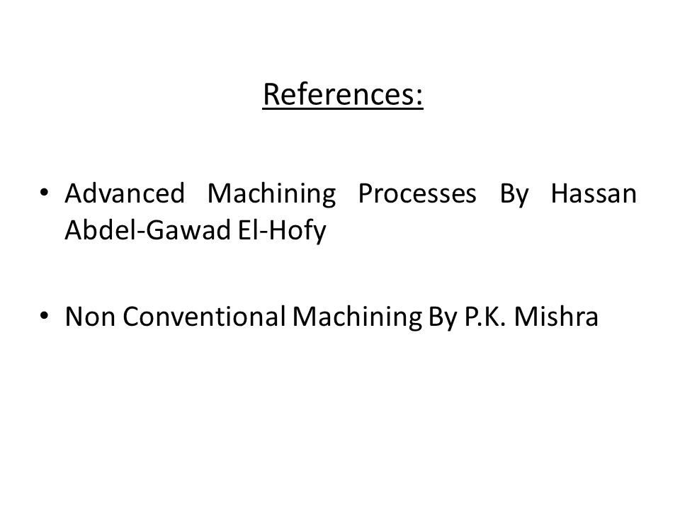 References: Advanced Machining Processes By Hassan Abdel-Gawad El-Hofy