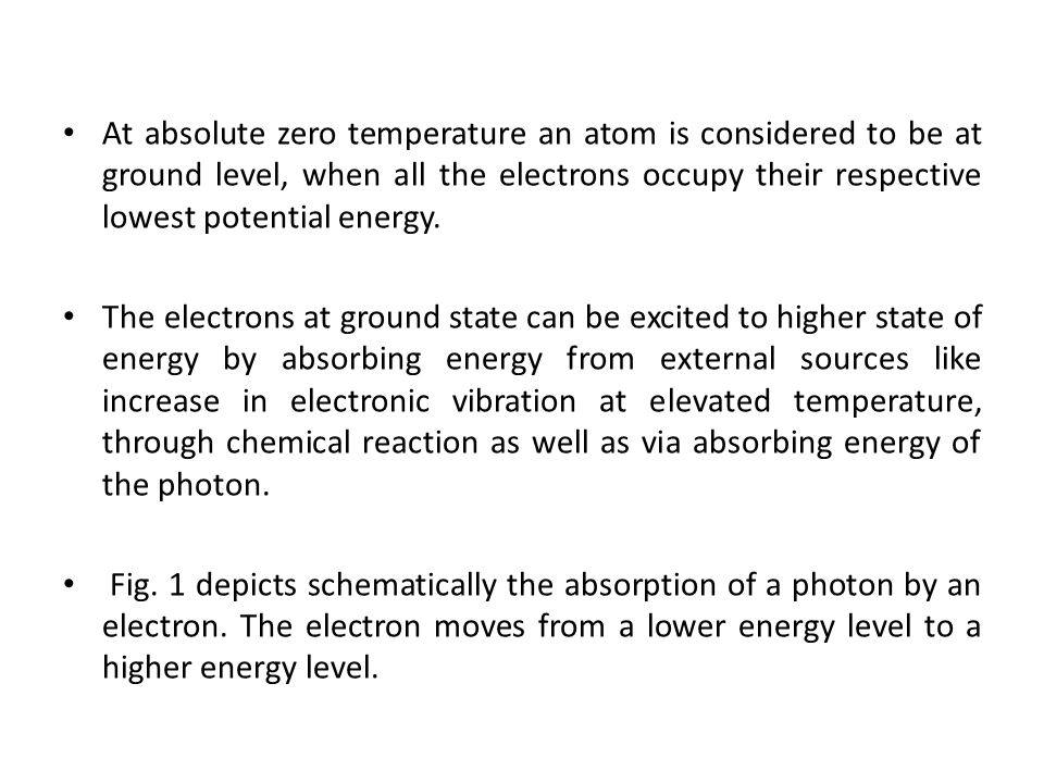 At absolute zero temperature an atom is considered to be at ground level, when all the electrons occupy their respective lowest potential energy.