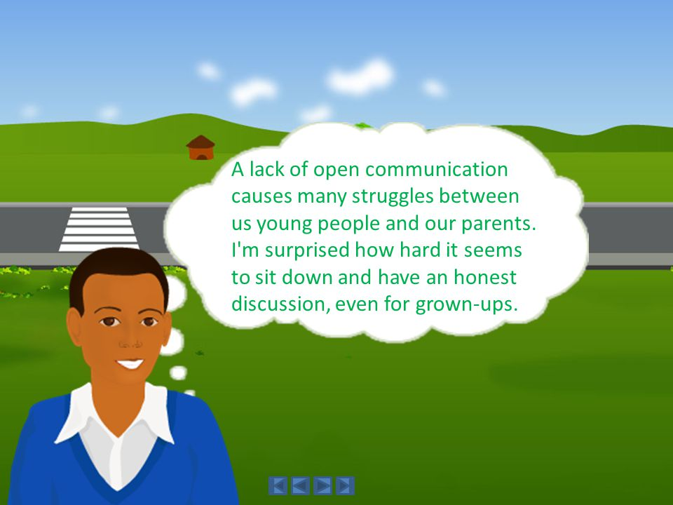A lack of open communication causes many struggles between us young people and our parents.