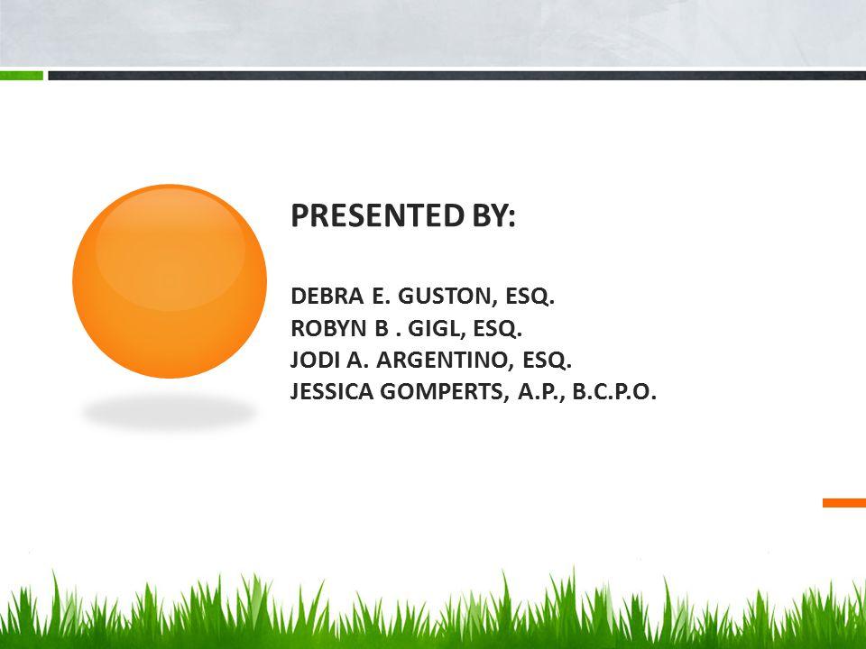 Presented by: Debra E. Guston, Esq. Robyn B. Gigl, Esq. JODI A