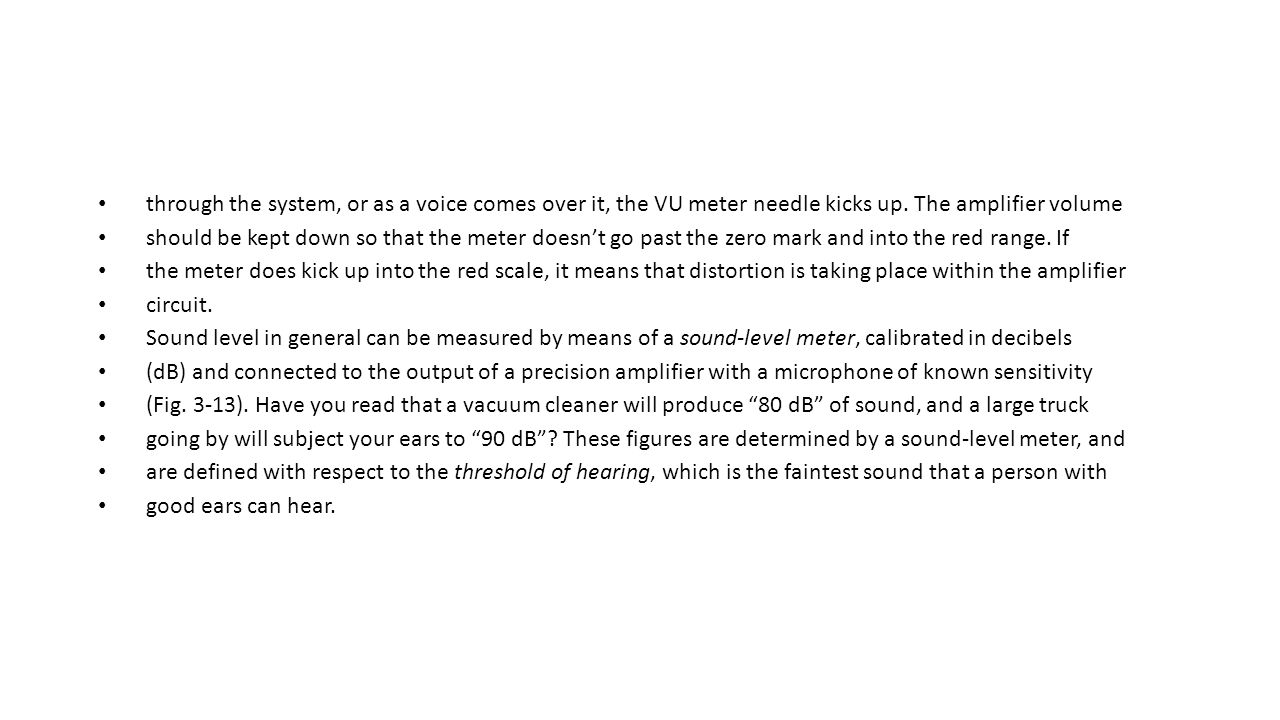 through the system, or as a voice comes over it, the VU meter needle kicks up. The amplifier volume