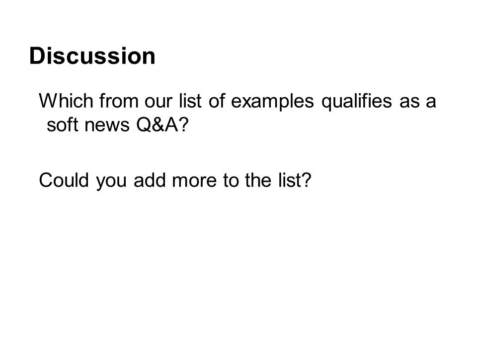Discussion Which from our list of examples qualifies as a soft news Q&A.