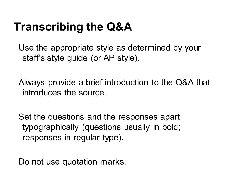 Transcribing the Q&A Use the appropriate style as determined by your staff's style guide (or AP style).