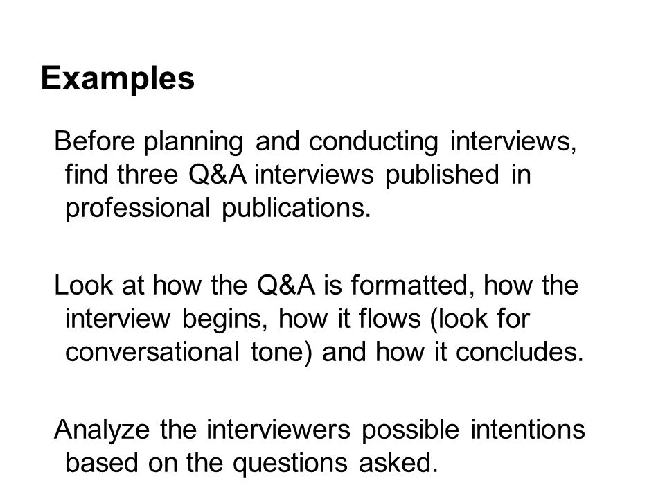 Examples Before planning and conducting interviews, find three Q&A interviews published in professional publications.