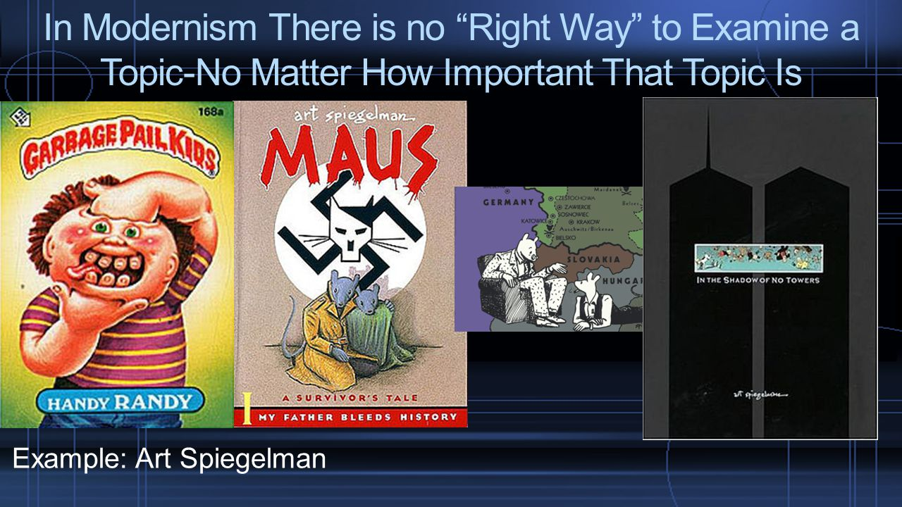 In Modernism There is no Right Way to Examine a Topic-No Matter How Important That Topic Is