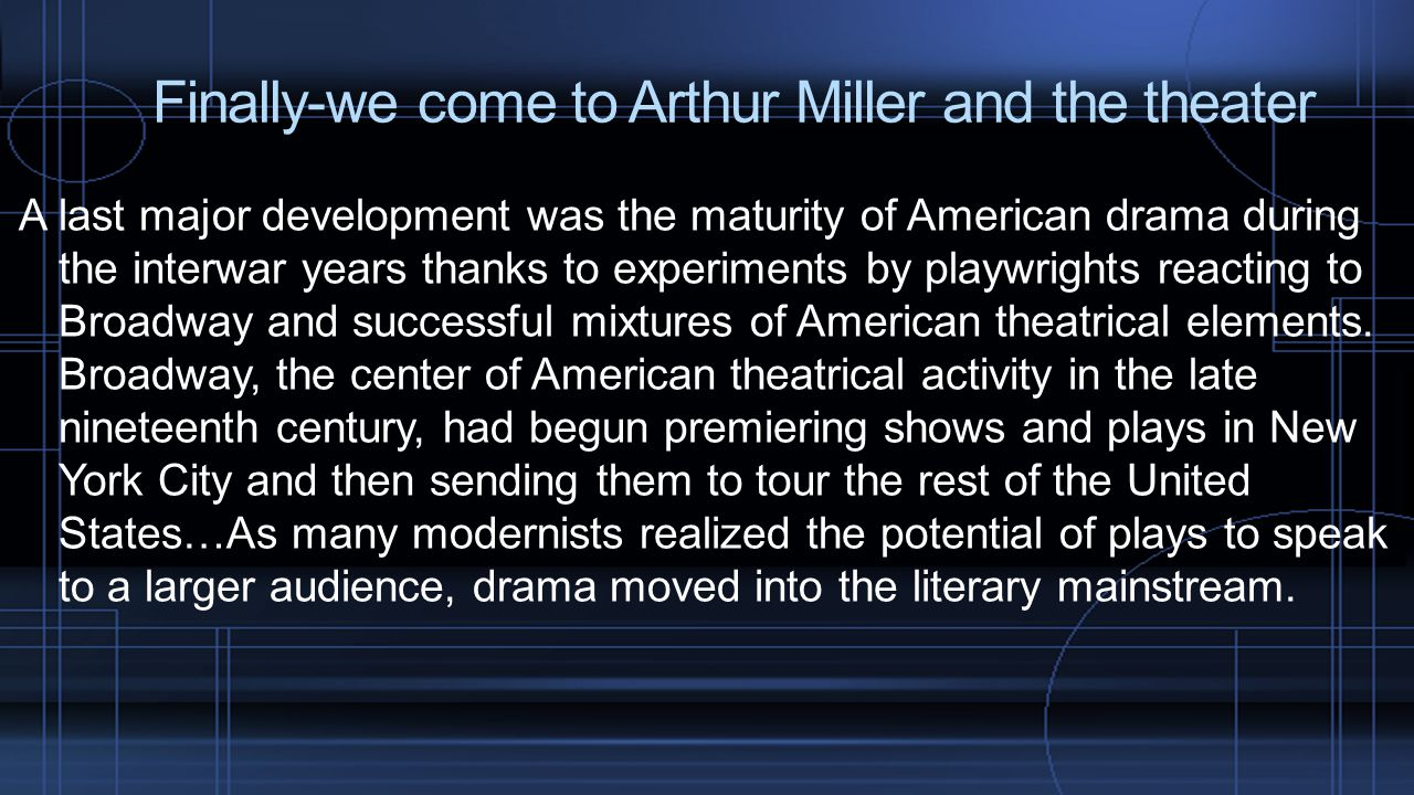 Finally-we come to Arthur Miller and the theater