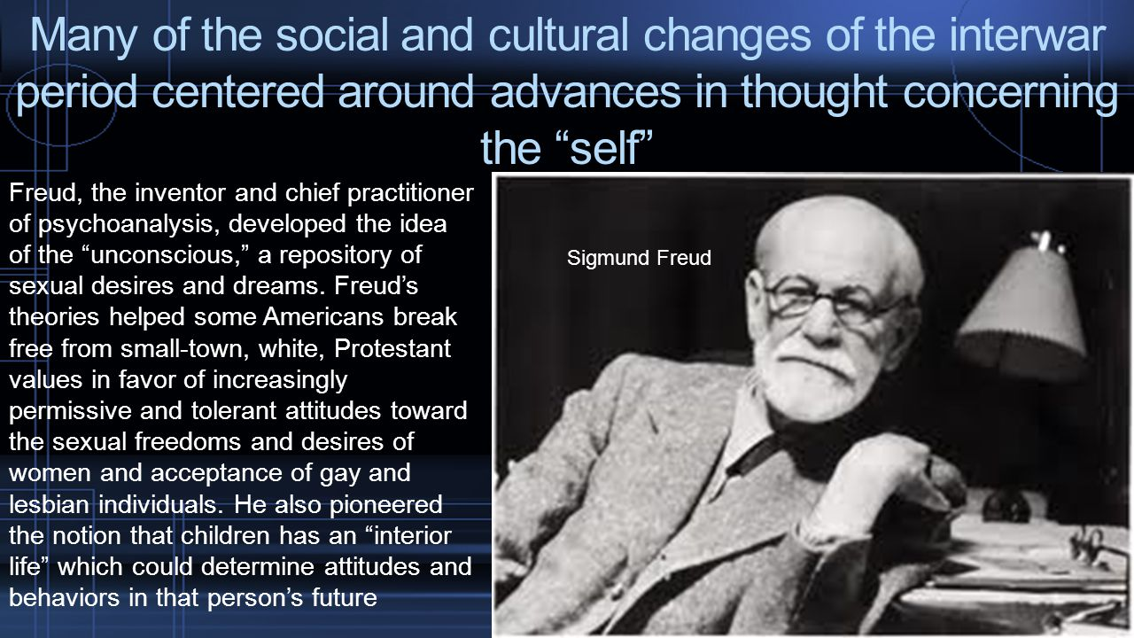 Many of the social and cultural changes of the interwar period centered around advances in thought concerning the self