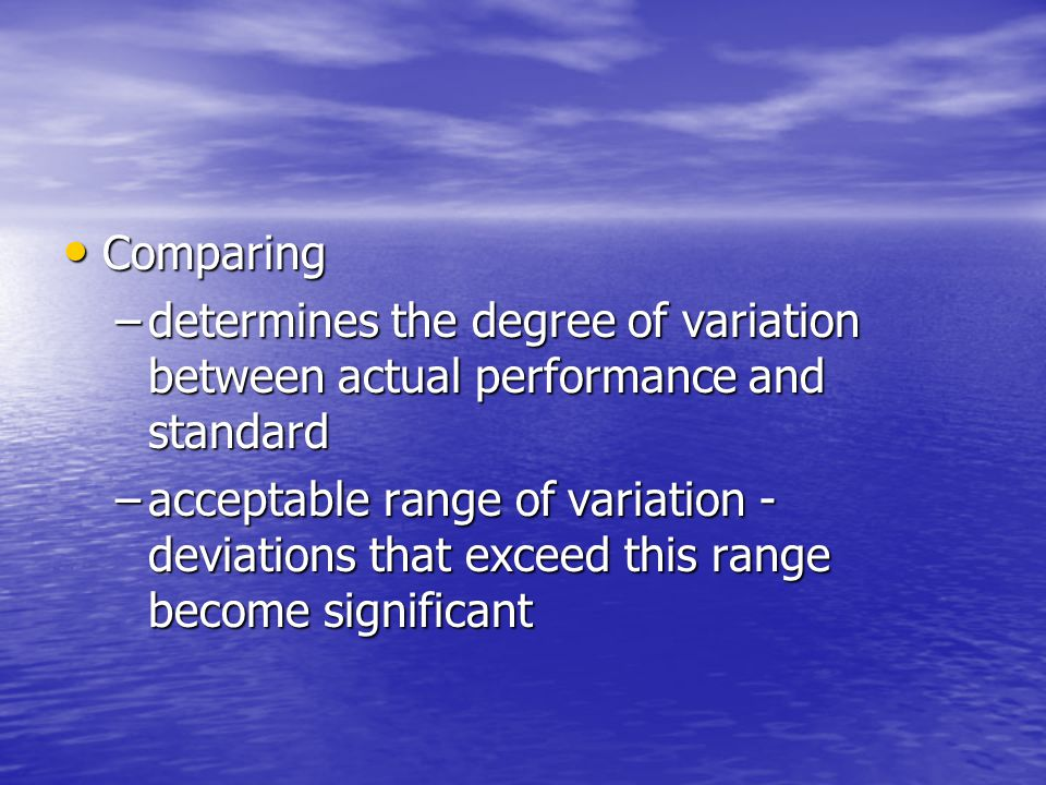 Comparing determines the degree of variation between actual performance and standard.