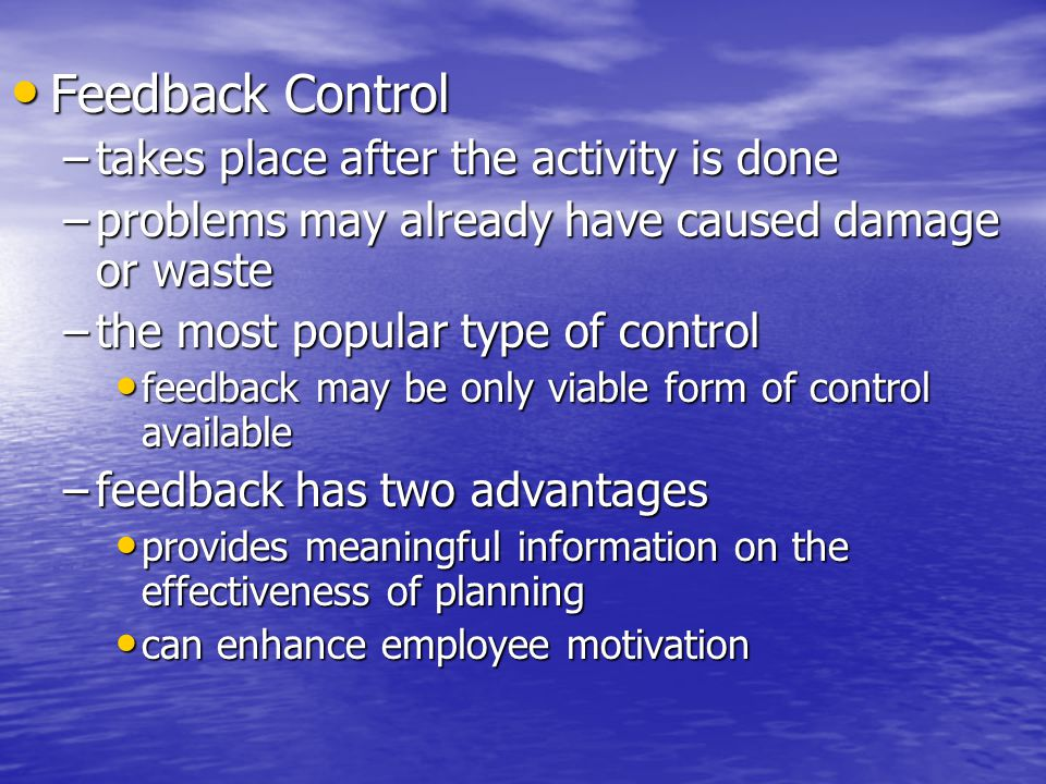 Feedback Control takes place after the activity is done