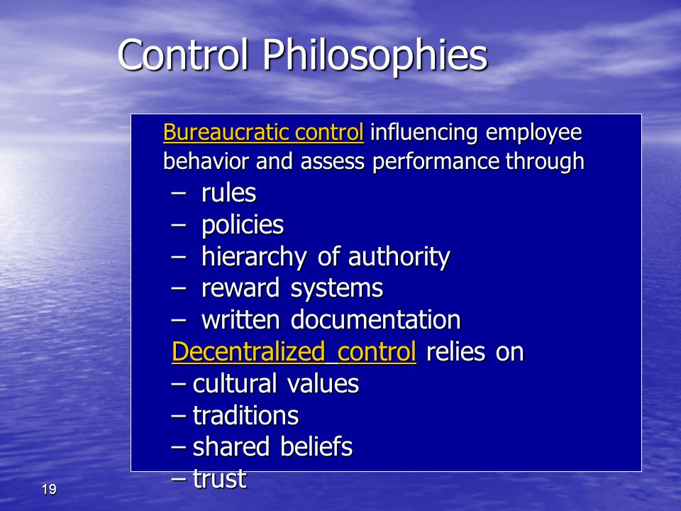 Control Philosophies Bureaucratic control influencing employee behavior and assess performance through.