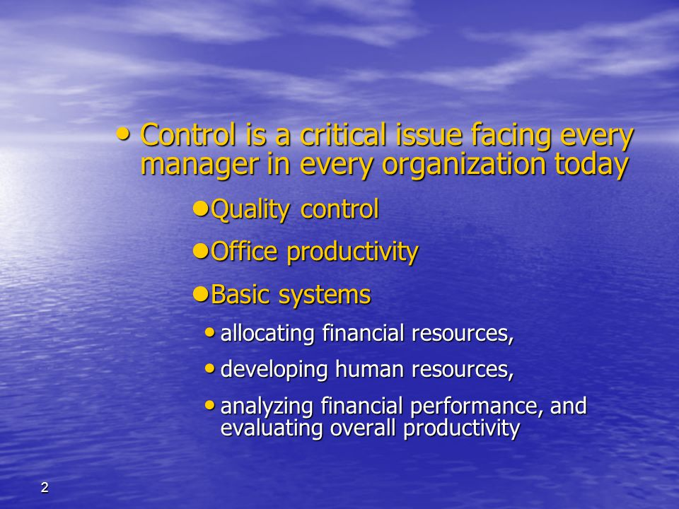 Control is a critical issue facing every manager in every organization today Quality control. Office productivity.