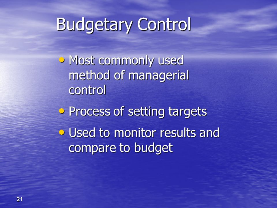 Budgetary Control Most commonly used method of managerial control