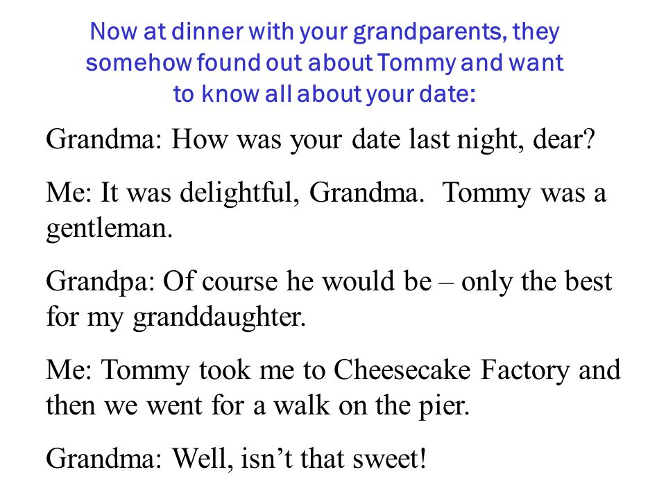 Grandma: How was your date last night, dear