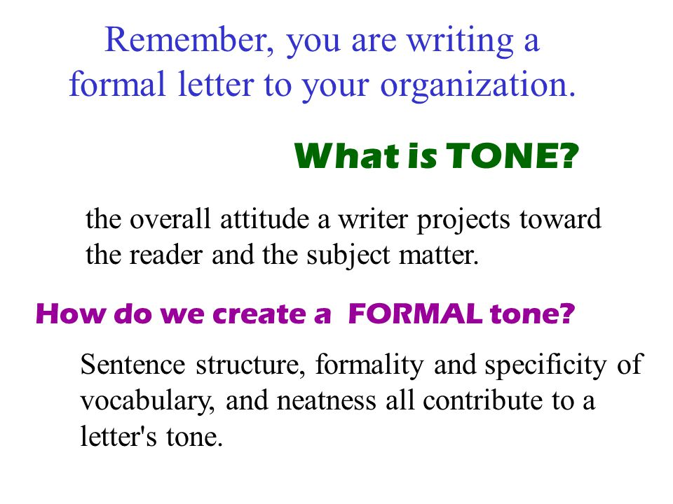 Remember, you are writing a formal letter to your organization.