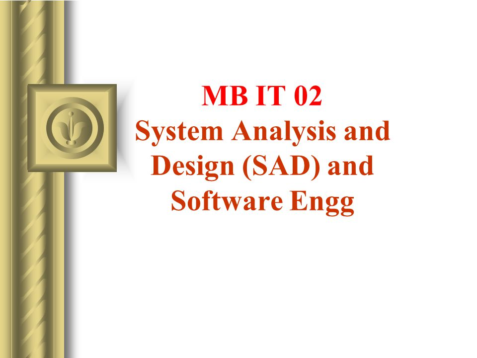MB IT 02 System Analysis and Design (SAD) and Software Engg