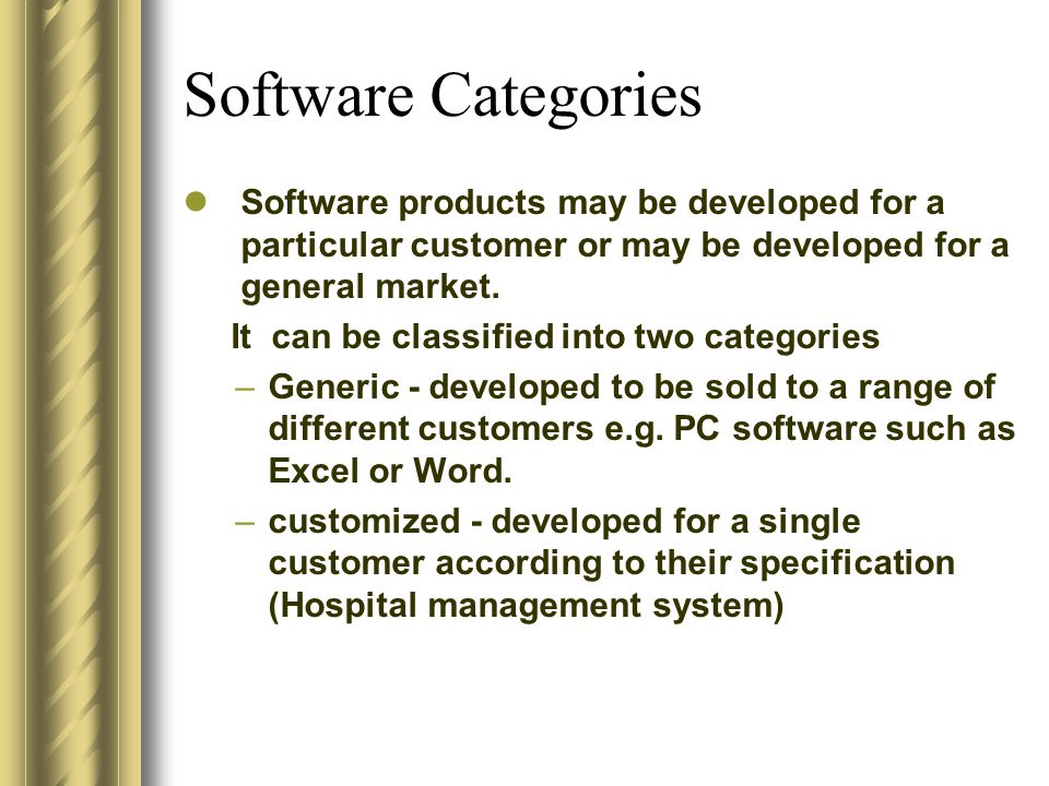 Software Categories Software products may be developed for a particular customer or may be developed for a general market.