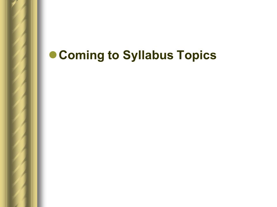 Coming to Syllabus Topics