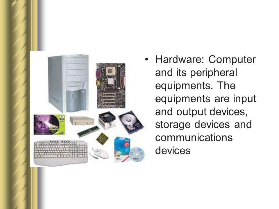 Hardware: Computer and its peripheral equipments