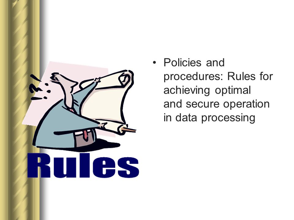 Policies and procedures: Rules for achieving optimal and secure operation in data processing