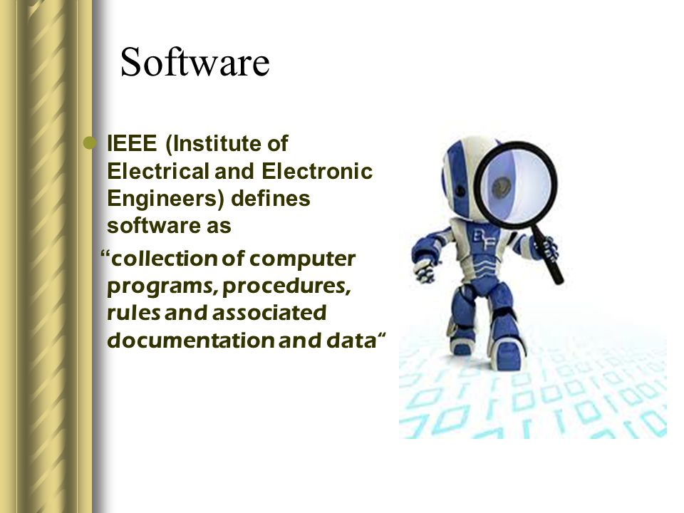 Software IEEE (Institute of Electrical and Electronic Engineers) defines software as.
