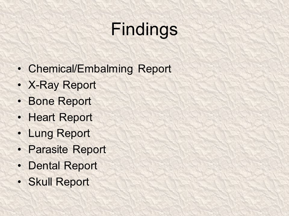 Findings Chemical/Embalming Report X-Ray Report Bone Report