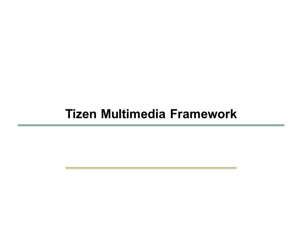 Tizen Multimedia Framework