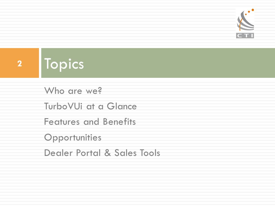 Topics Who are we TurboVUi at a Glance Features and Benefits