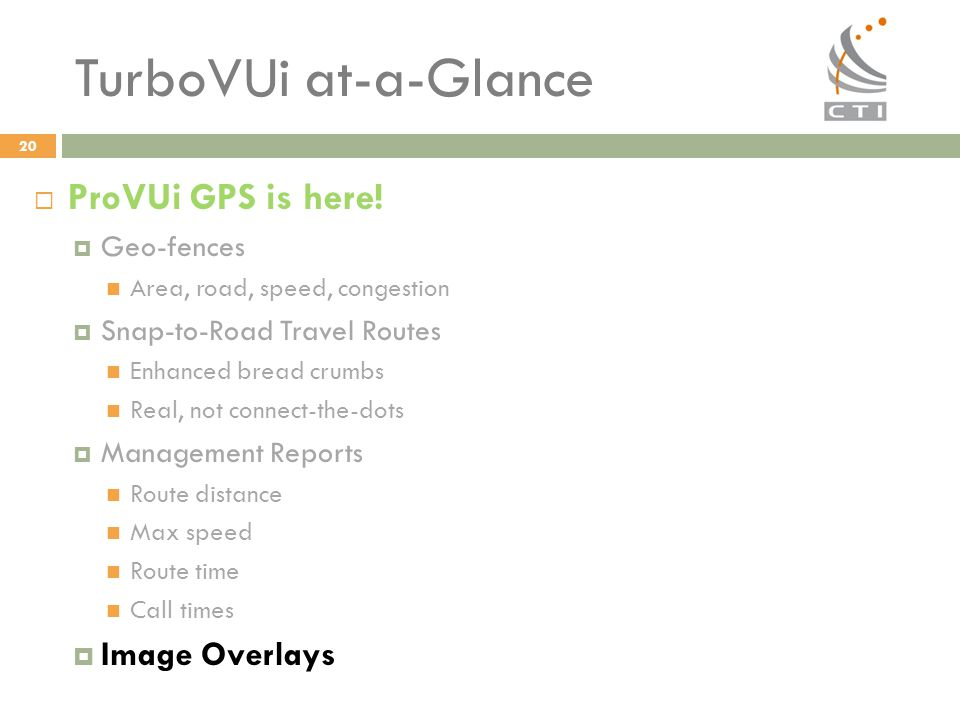 TurboVUi at-a-Glance ProVUi GPS is here! Image Overlays Geo-fences