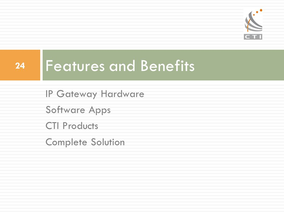 Features and Benefits IP Gateway Hardware Software Apps CTI Products