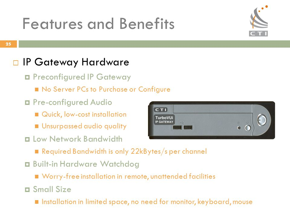Features and Benefits IP Gateway Hardware Preconfigured IP Gateway