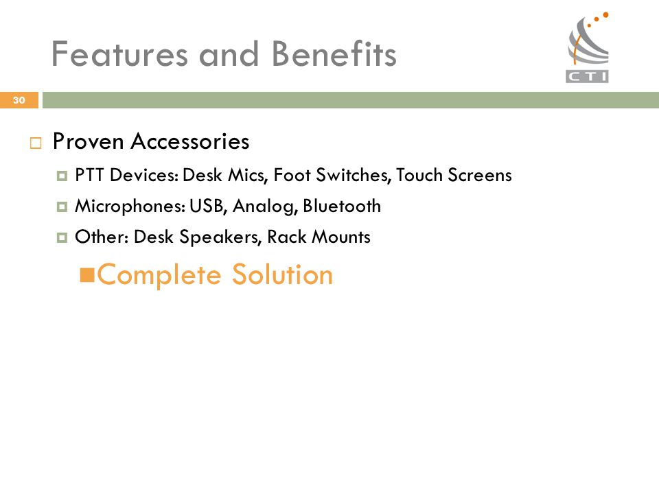 Features and Benefits Complete Solution Proven Accessories