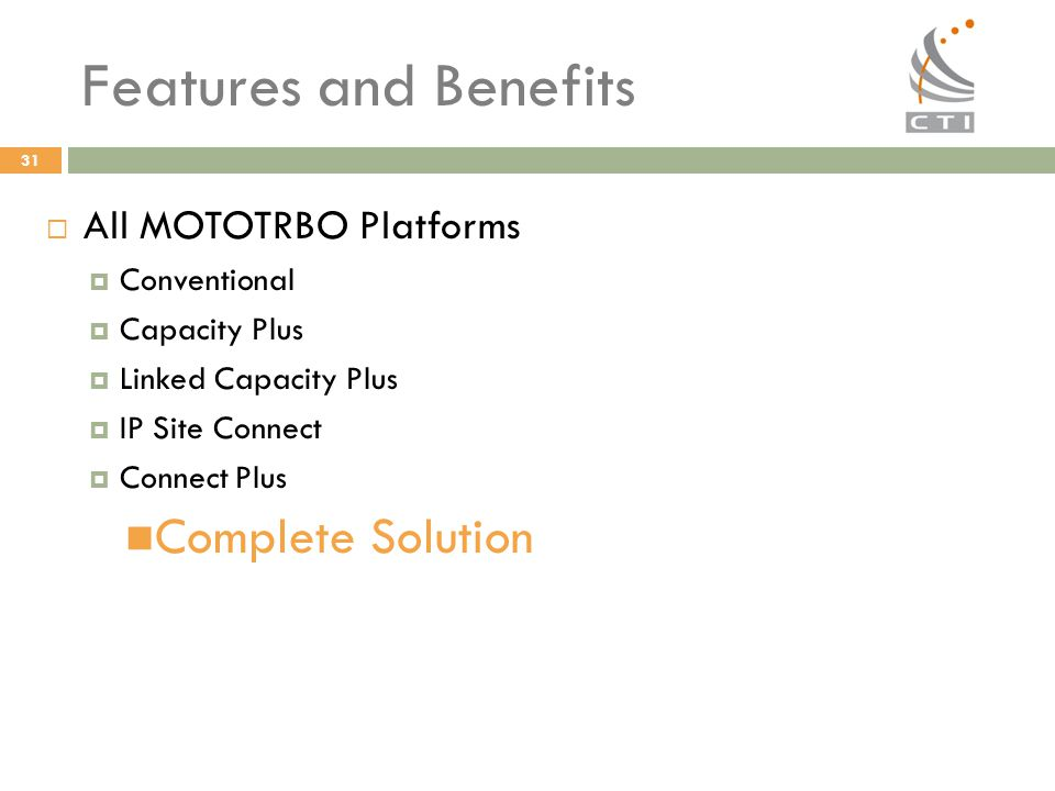 Features and Benefits Complete Solution All MOTOTRBO Platforms