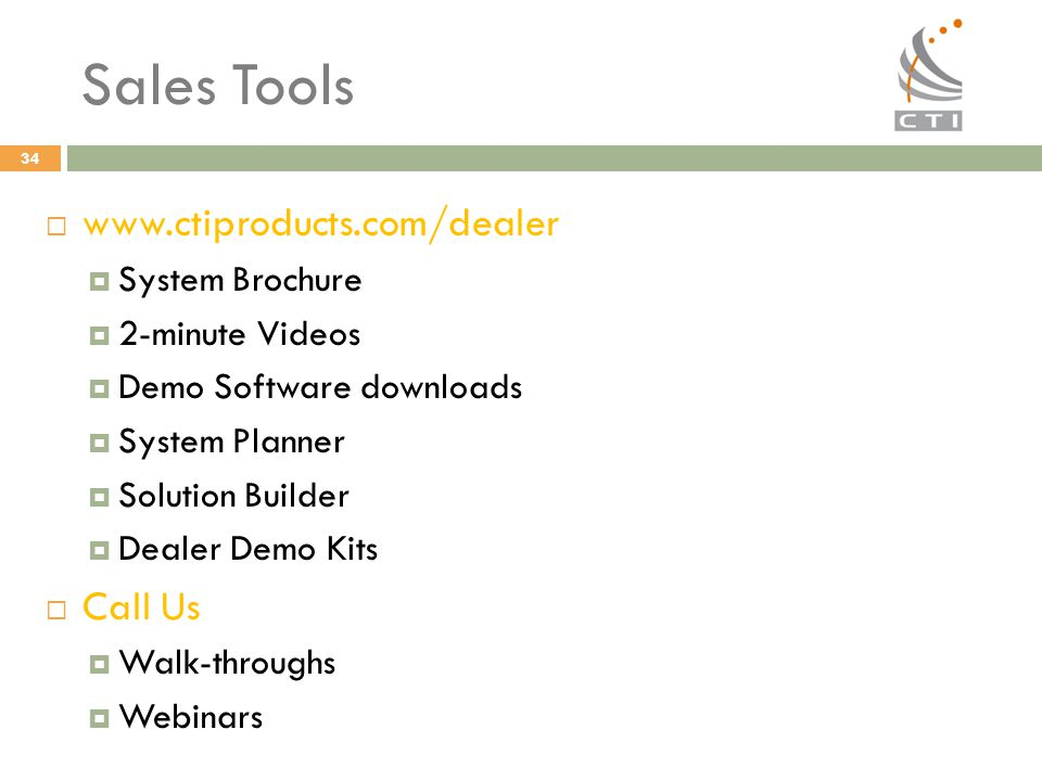Sales Tools www.ctiproducts.com/dealer Call Us System Brochure