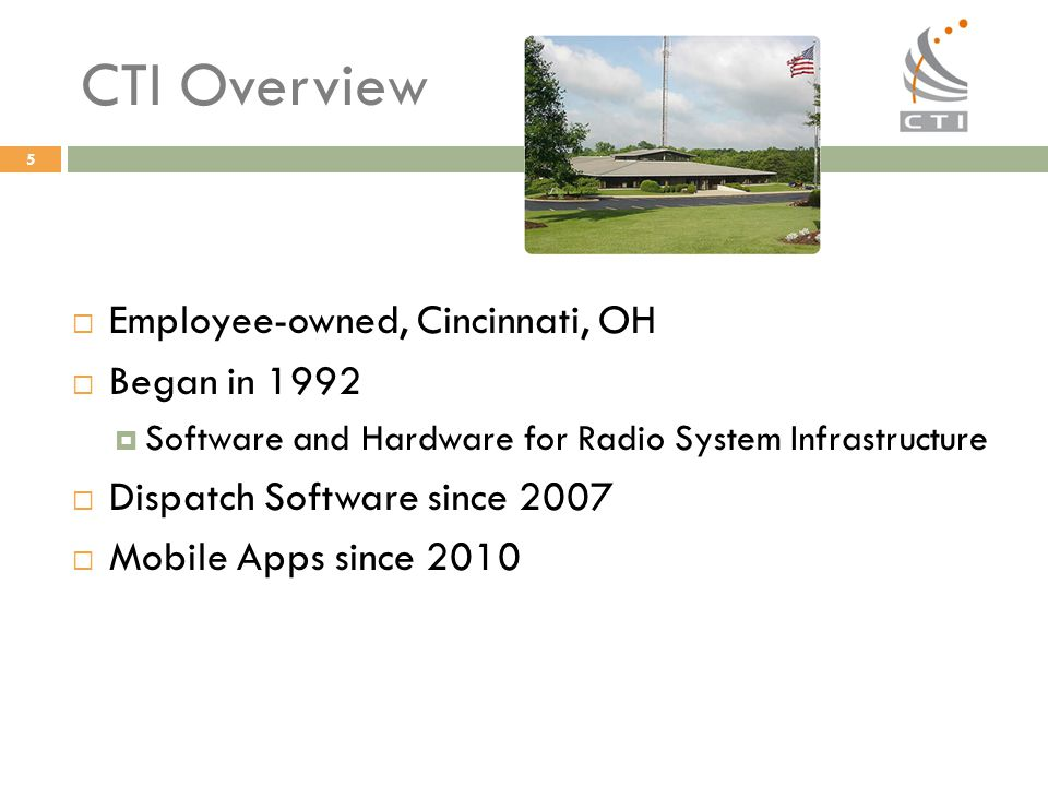 CTI Overview Employee-owned, Cincinnati, OH Began in 1992